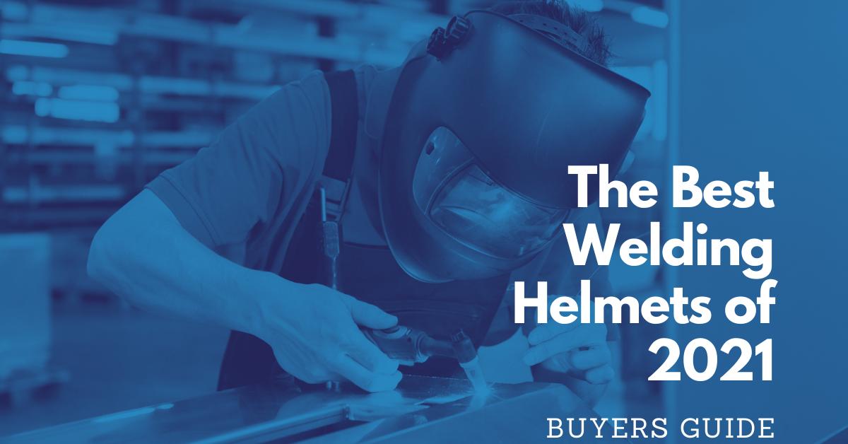 Best Welding Helmets Of 2021